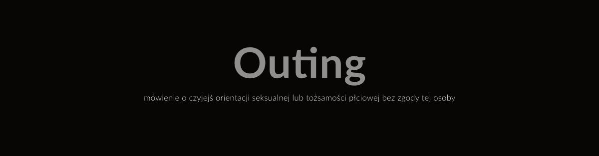 Outing – komentarz